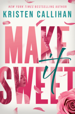 MAKE IT SWEET Cover – Kristen Callihan